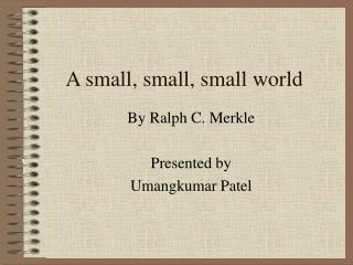 A small, small, small world