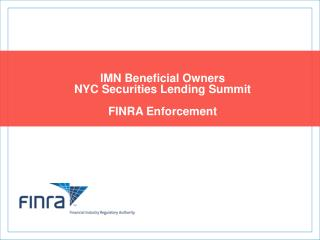 IMN Beneficial Owners  NYC Securities Lending Summit  FINRA Enforcement
