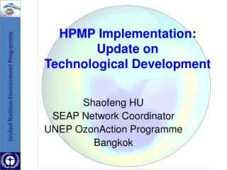 Shaofeng HU SEAP Network Coordinator UNEP OzonAction Programme Bangkok