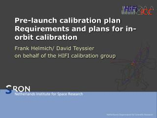 Pre-launch calibration plan Requirements and plans for in-orbit calibration