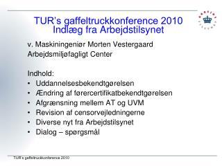 TUR's gaffeltruckkonference 2010 Indlæg fra Arbejdstilsynet