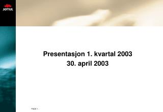 Presentasjon 1. kvartal 2003 30. april 2003