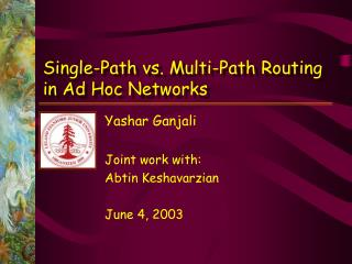 Yashar Ganjali Joint work with: Abtin Keshavarzian June 4, 2003
