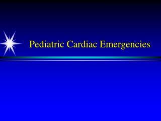 Pediatric Cardiac Emergencies