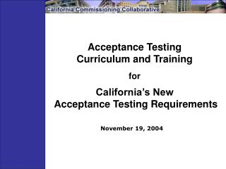 Acceptance Testing Curriculum and Training  for California's New   Acceptance Testing Requirements