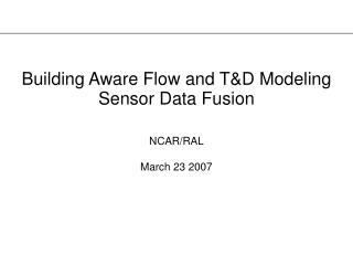 Building Aware Flow and T&D Modeling Sensor Data Fusion