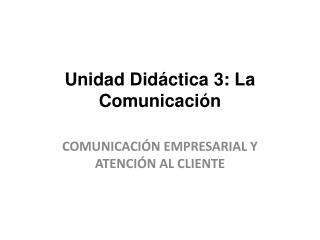 Unidad Did�ctica 3: La Comunicaci�n