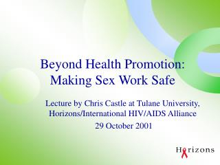 Beyond Health Promotion: Making Sex Work Safe