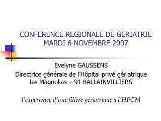 CONFERENCE REGIONALE DE GERIATRIE MARDI 6 NOVEMBRE 2007
