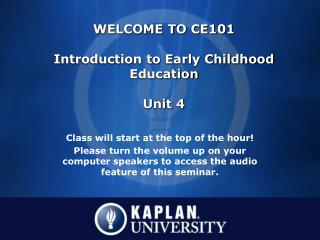 WELCOME TO CE101 Introduction to Early Childhood Education Unit 4