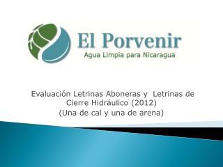 Evaluación Letrinas Aboneras y  Letrinas de Cierre Hidráulico (2012)  (Una de cal y una de arena)