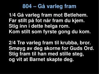 804 – Gå varleg fram