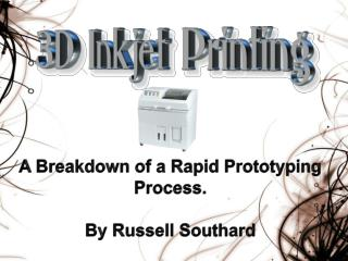 A Breakdown of a Rapid Prototyping Process. By Russell Southard