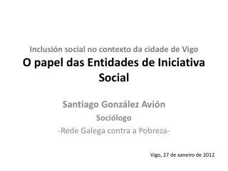 Inclusión social no contexto da  cidade  de Vigo O papel das Entidades de Iniciativa  S ocial