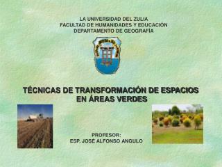 LA UNIVERSIDAD DEL ZULIA FACULTAD DE HUMANIDADES Y EDUCACIÓN DEPARTAMENTO DE GEOGRAFÍA