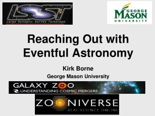 Reaching Out with Eventful Astronomy Kirk Borne George Mason University