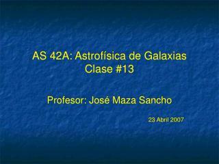 AS 42A: Astrof ísica de Galaxias Clase #13