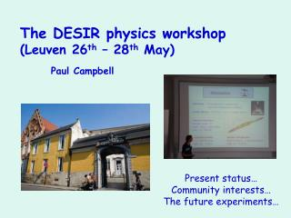 The DESIR physics workshop (Leuven 26 th  – 28 th  May) Paul Campbell