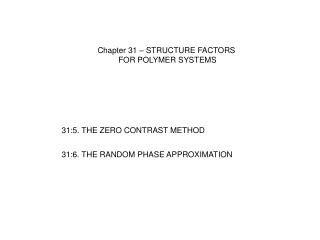 Chapter 31 – STRUCTURE FACTORS  FOR POLYMER SYSTEMS