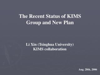 The Recent Status of KIMS Group and New Plan