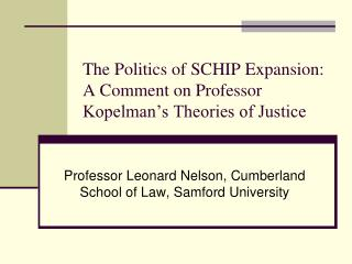 The Politics of SCHIP Expansion: A Comment on Professor Kopelman's Theories of Justice