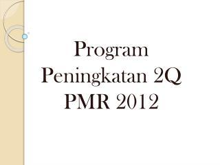 Program  Peningkatan  2Q  PMR 2012