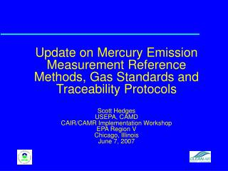 Update on Mercury Emission Measurement Reference Methods, Gas Standards and Traceability Protocols  Scott Hedges USEPA,