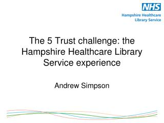 The 5 Trust challenge: the Hampshire Healthcare Library Service experience