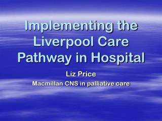 Implementing the Liverpool Care Pathway in Hospital