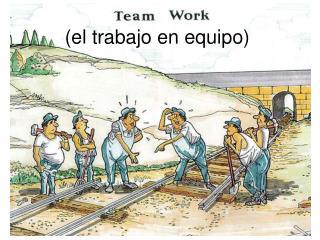 (el trabajo en equipo)