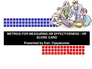 METRICS FOR MEASURING HR EFFECTIVENESS - HR SCORE CARD Presented by Ken. Vijayakumar