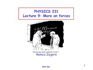 PHYSICS 231 Lecture 9: More on forces