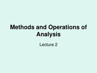 Methods and Operations of Analysis