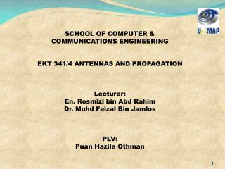 SCHOOL OF COMPUTER & COMMUNICATIONS ENGINEERING EKT 341/4 ANTENNAS AND PROPAGATION Lecturer: