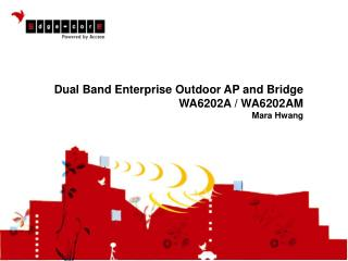 Dual Band Enterprise Outdoor AP and Bridge WA6202A / WA6202AM Mara Hwang
