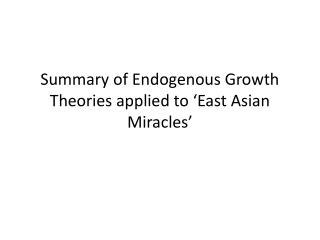 Summary of Endogenous Growth Theories applied to 'East Asian Miracles'