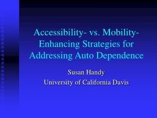 Accessibility- vs. Mobility-Enhancing Strategies for Addressing Auto Dependence