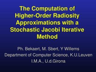 Ph. Bekaert, M. Sbert, Y Willems  Department of Computer Science, K.U.Leuven I.M.A., U.d.Girona