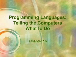 Programming Languages:  Telling the Computers  What to Do