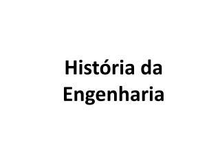 Hist�ria da Engenharia