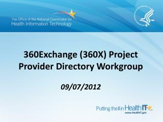 360Exchange (360X)  Project Provider Directory Workgroup  09/07/2012