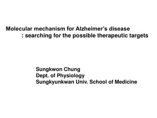 Molecular mechanism for Alzheimer's disease 	: searching for the possible therapeutic targets