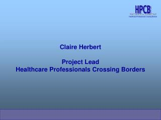 Claire Herbert Project Lead Healthcare Professionals Crossing Borders