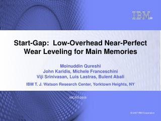 Start-Gap:  Low-Overhead Near-Perfect Wear Leveling for Main Memories