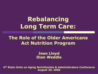 Rebalancing  Long Term Care: The Role of the Older Americans Act Nutrition Program