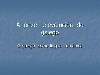 A  orixe   e evoluci�n  do galego