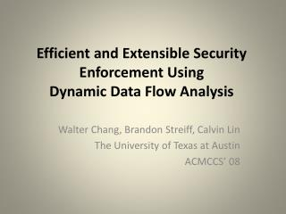 Efficient and Extensible Security Enforcement Using Dynamic Data Flow Analysis