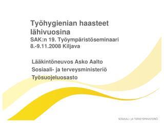 Työhygienian haasteet lähivuosina SAK:n 19. Työympäristöseminaari 8.-9.11.2008 Kiljava