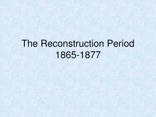 The Reconstruction Period 1865-1877