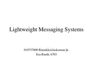 Lightweight Messaging Systems